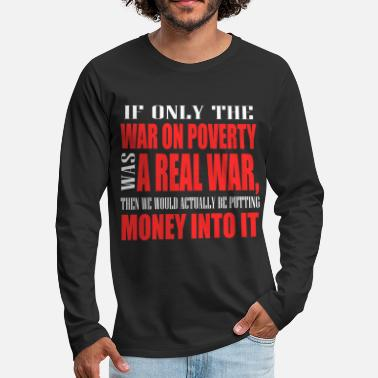 Poverty If Only War On Poverty Was A Real War Then We - Men's Premium Longsleeve Shirt