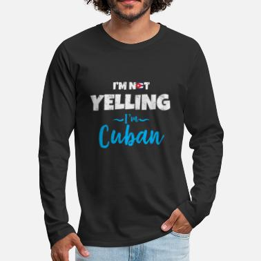 Im Not Yelling Im Cuban I'm Not Yelling I'm Cuban - Men's Premium Longsleeve Shirt