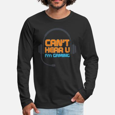 Im Can not Hear You I'm Gaming - Mannen premium longsleeve