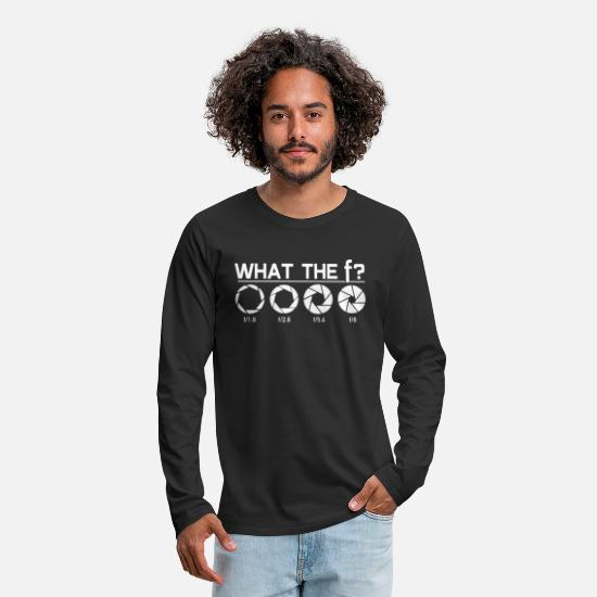 Gift Idea Long sleeve shirts - What The F? - Photographer Camera Aperture Gift - Men's Premium Longsleeve Shirt black