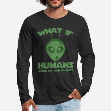 Alienfiguren Alien What if humans come on our planet - Männer Premium Langarmshirt