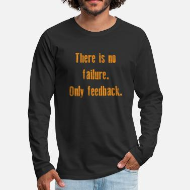 Funny &amp Funny Feedback Tshirt Designs There is no failure - Men's Premium Longsleeve Shirt