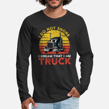 Truck I do not snore i deam that i am truck - Men's Premium Longsleeve Shirt