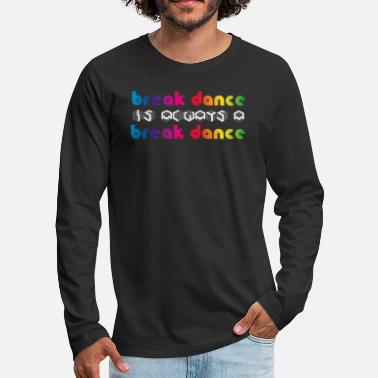 Breakdance BREAKDANCE ist Breakdance - Männer Premium Langarmshirt