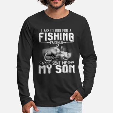 Partner Asked God For A Fishing Partner He Sent Me My Son - Men's Premium Longsleeve Shirt