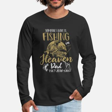 Daddy Someone I Love Is Fishing In Heaven Fishing Dad - Men's Premium Longsleeve Shirt