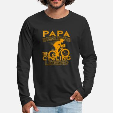 Papa The Man The Myth The Cycling Legend Cool - Men's Premium Longsleeve Shirt