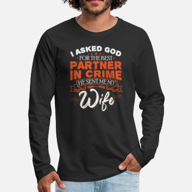Wif I Asked God For The Best Partner In Crime, He - Men's Premium Longsleeve Shirt