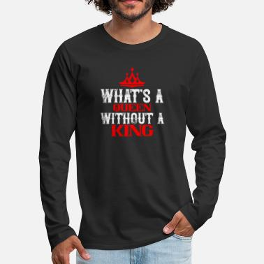 Partnership What is a queen without a king? - Men's Premium Longsleeve Shirt