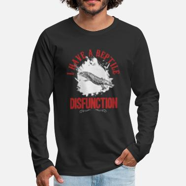 I HAVE A REPTILE DISFUNCTION reptile shirt real - Men's Premium Longsleeve Shirt