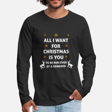 Christmas All I Want For Christmas Is You ... To Be Run Over - T-shirt manches longues premium Homme
