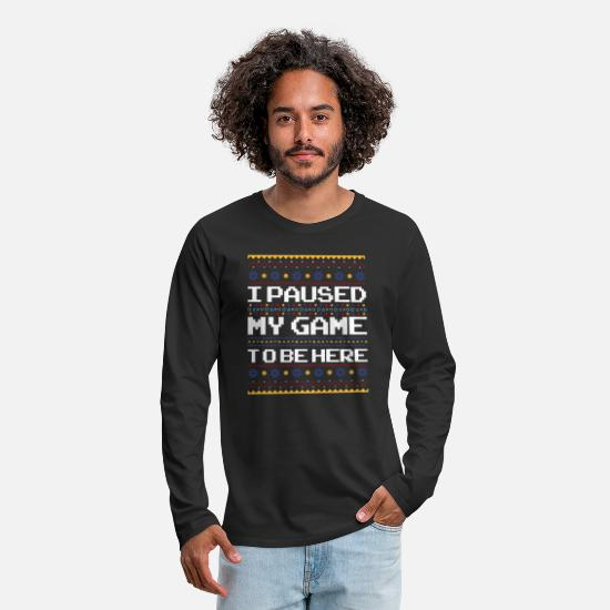 Game Long Sleeve Shirts - I Paused My Game To be Here - Christmas Xmas Gamer - Men's Premium Longsleeve Shirt black