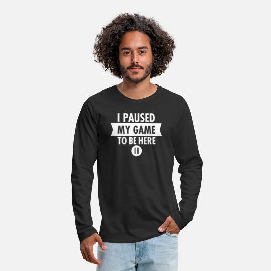 My Manches longues - I Paused My Game To Be Here - T-shirt manches longues premium Homme noir