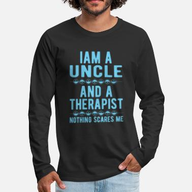 Suicidal Counselor Therapist Uncle Therapist: Iam an Uncle and a Therapist - Men's Premium Longsleeve Shirt