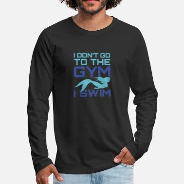 Mermaid dont gym, swim fun design. - Men's Premium Longsleeve Shirt
