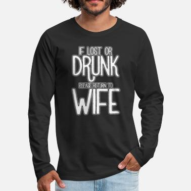 Wedding Couple Lost Or Drunk Return To Wife Gift - Men's Premium Longsleeve Shirt