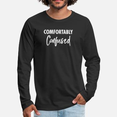 Geeky Comfortably Confused - Geeky Slogan - Maglietta maniche lunghe premium uomo