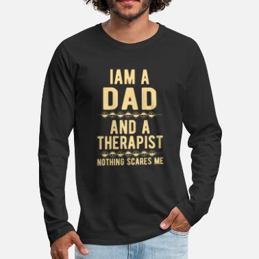 Suicidal Counselor Therapist Dad Therapist: Iam a Dad and a Therapist - Men's Premium Longsleeve Shirt