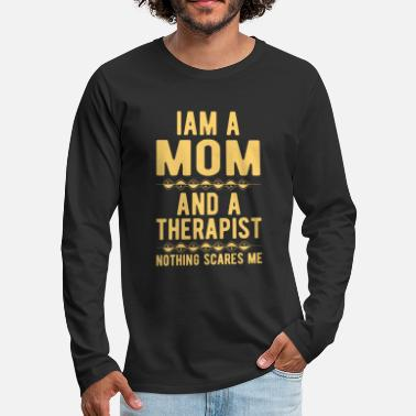 Suicidal Counselor Therapist Mom Therapist: Iam a Mom and a Therapist - Men's Premium Longsleeve Shirt