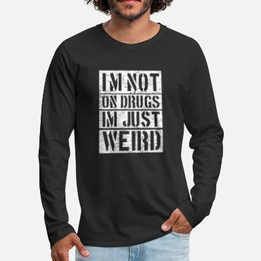 Drugs I'm not on drugs I'm just weird - Men's Premium Longsleeve Shirt