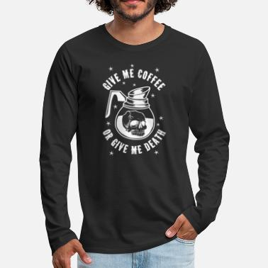 Coffee Give me coffee or give me death - Men's Premium Longsleeve Shirt