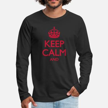 Texte Keep Calm and ... OWN TEXT - T-shirt manches longues premium Homme