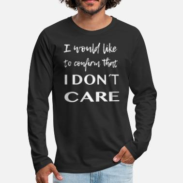 I would like to confirm that I don´t care Spruch - Männer Premium Langarmshirt