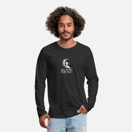 Sports Long sleeve shirts - Surfing Water Sports Sea Gift · Less work - Men's Premium Longsleeve Shirt black
