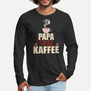 Dad Loves Coffee Dad loves coffee coffee drinker Father's Day gift - Men's Premium Longsleeve Shirt