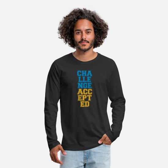 Challenge Accepted Long sleeve shirts - Cool Challenge Accepted Design - Men's Premium Longsleeve Shirt black
