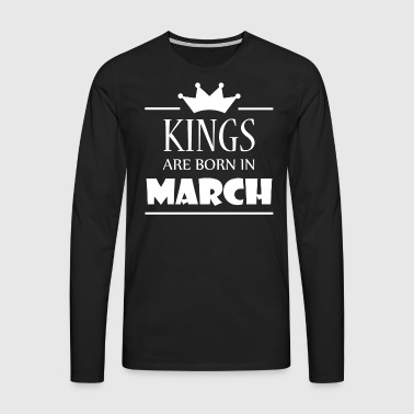Kings are born in March - Men's Premium Longsleeve Shirt