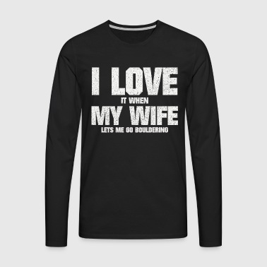 FUNNY LOVE MY WIFE AND BOULDER GIFT - Men's Premium Longsleeve Shirt