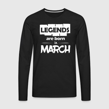 Legends are born in March - Men's Premium Longsleeve Shirt