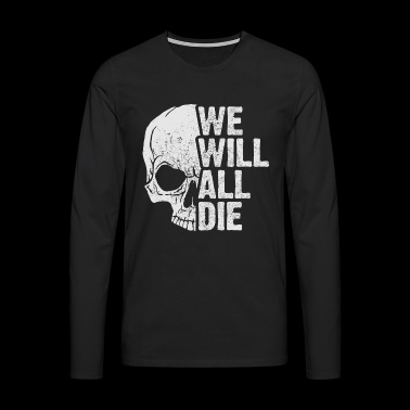we will all die - Männer Premium Langarmshirt