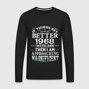 IF THINGS GET BETTER WITH AGE-1968 - Men's Premium Longsleeve Shirt