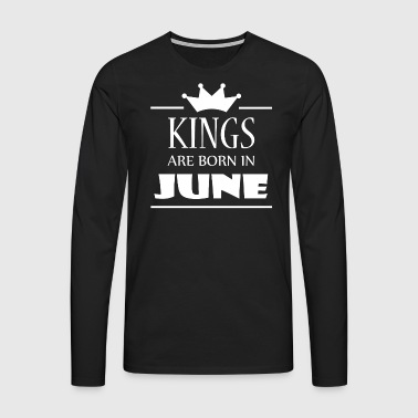 Kings are born in June - Men's Premium Longsleeve Shirt