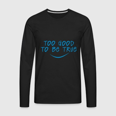 too good to be true quote - Men's Premium Longsleeve Shirt