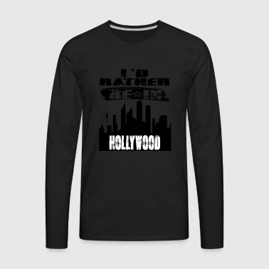 Gift Id rather be in Hollywood - Men's Premium Longsleeve Shirt