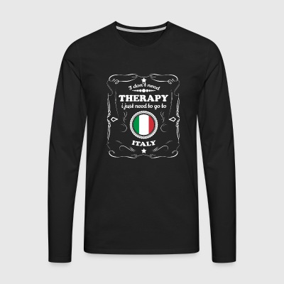 DON T NEED THERAPY WANT GO ITALY - Men's Premium Longsleeve Shirt