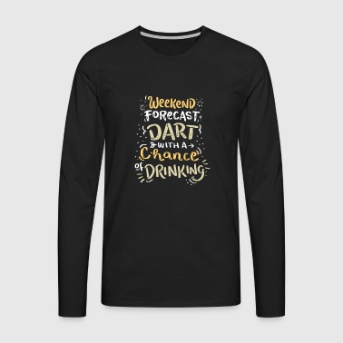 Weekend Forecast - Darts with a Chance of Drinking - Männer Premium Langarmshirt
