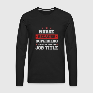 nurse because Superhero is not a job - Men's Premium Longsleeve Shirt
