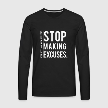Hustle - Stop Making Excuses. motivation - Men's Premium Longsleeve Shirt