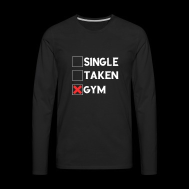 Single Taken Gym Tee Shirt - Men's Premium Longsleeve Shirt