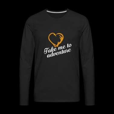 Take Me To Adventure Fishing Hunting - Männer Premium Langarmshirt
