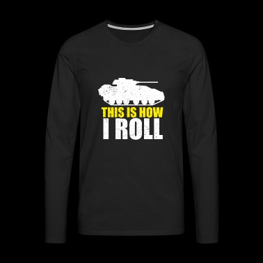 Tank This is how I roll - Men's Premium Longsleeve Shirt