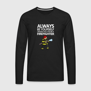 Always be youself or be a Firefighter - Men's Premium Longsleeve Shirt