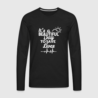 It's a beautiful day to save lives - weiß - Männer Premium Langarmshirt