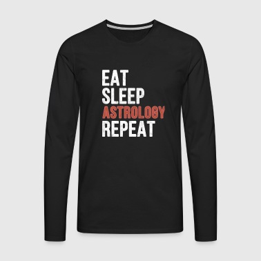 Eat sleep Astrology Repeat - Funny Gift - Men's Premium Longsleeve Shirt
