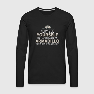Always Be Yourself Unless You Can Be An Armadillo - Men's Premium Longsleeve Shirt