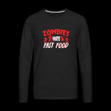 Zombies Hates Fast Food T-Shirt - Men's Premium Longsleeve Shirt